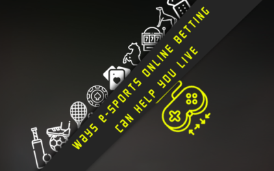 Ways E-Sports online Betting can help you live